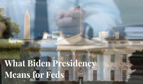 Biden Presidency, what it means for Federal Benefits